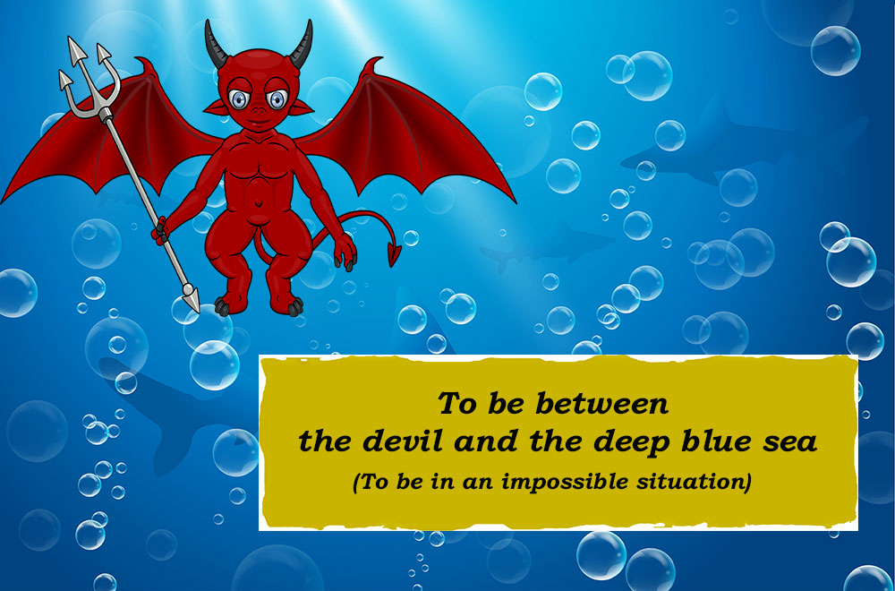 Idioms: To be between the devil and the deep blue sea