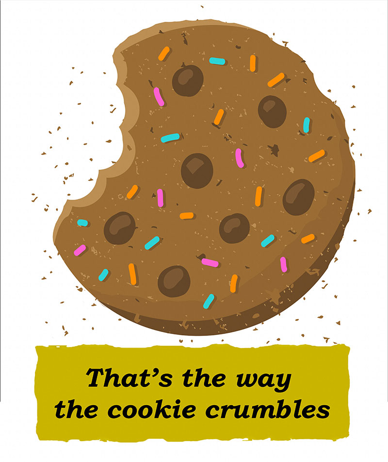 Idioms: That's the way the cookie crumbles