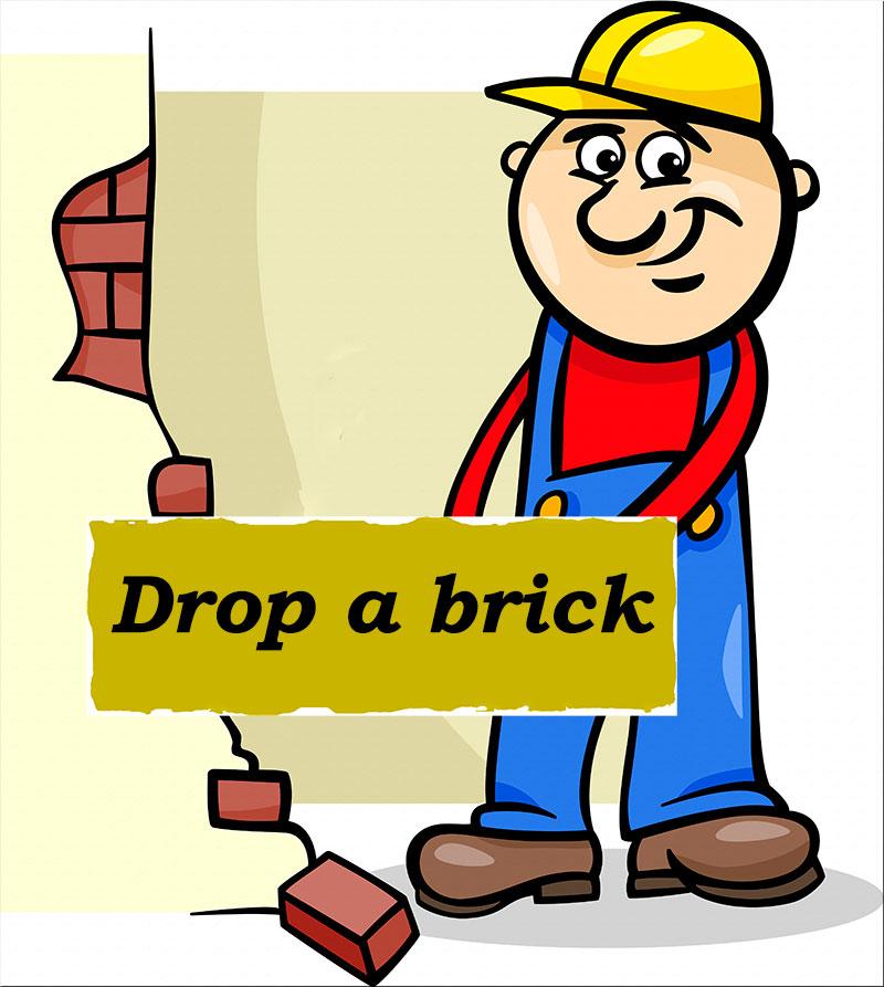 Idioms: Drop a brick