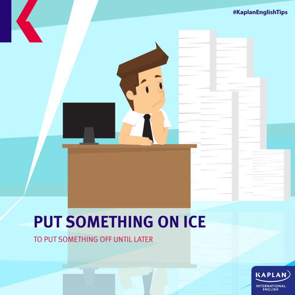 Idioms: Put something on ice