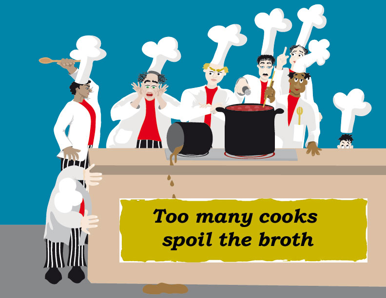Idioms: Too many cooks spoil the broth
