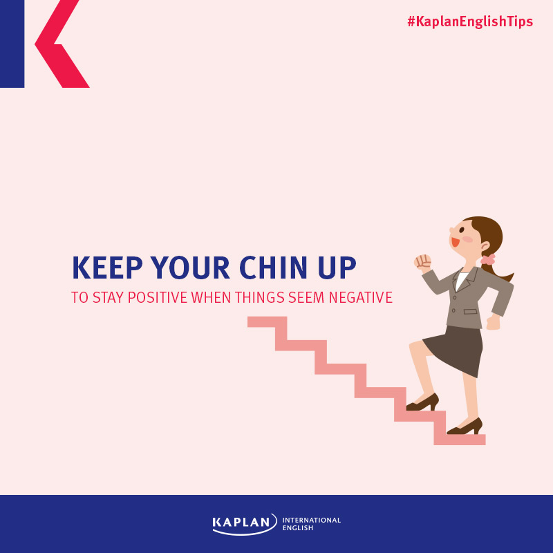 Idioms: Keep you chin up
