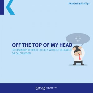 Idioms: Off the top of my head