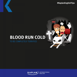 Idioms: (To make someone's) blood run cold