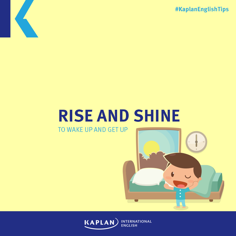 Idioms: Rise and shine