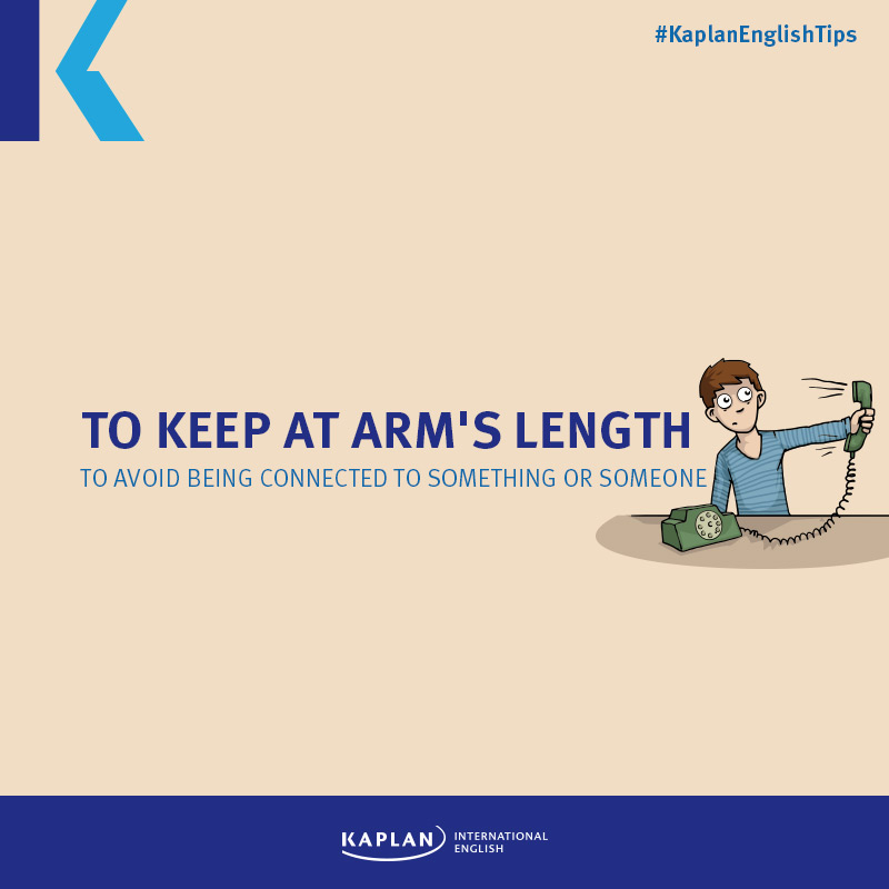 Idioms: To keep at arm's length