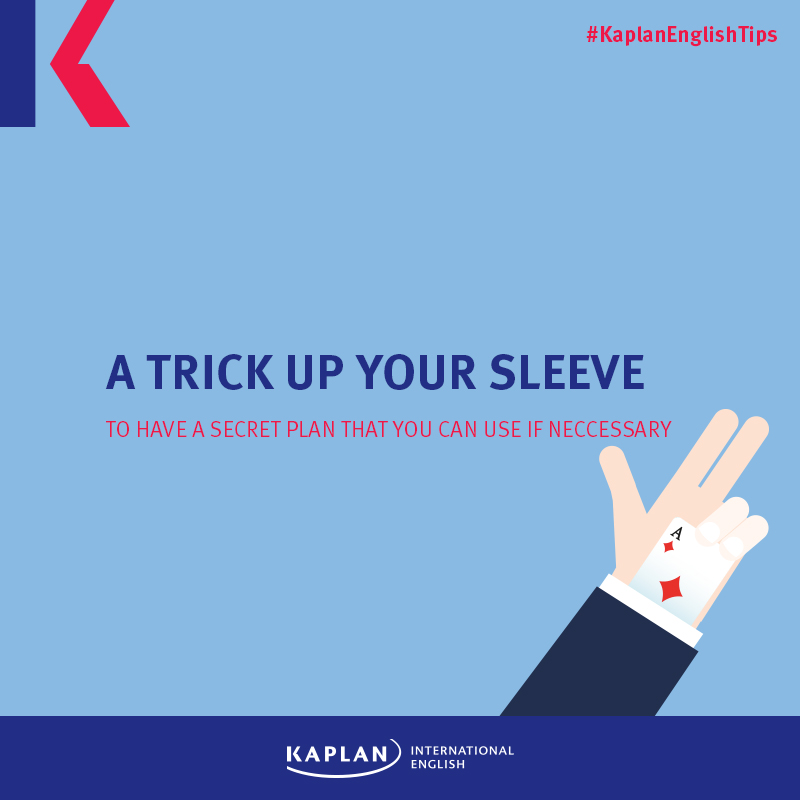 Idioms: A trick up your sleeve