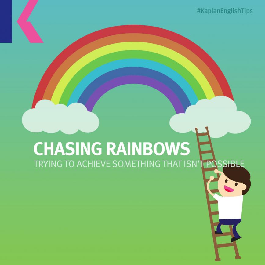 Idioms: Chasing rainbows