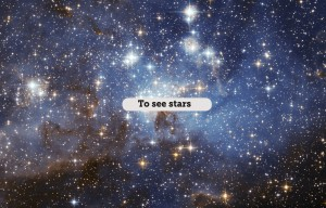 to see stars
