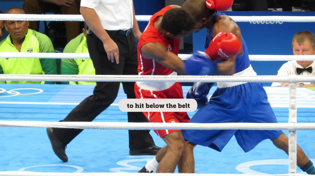 Idioms: To hit below the belt