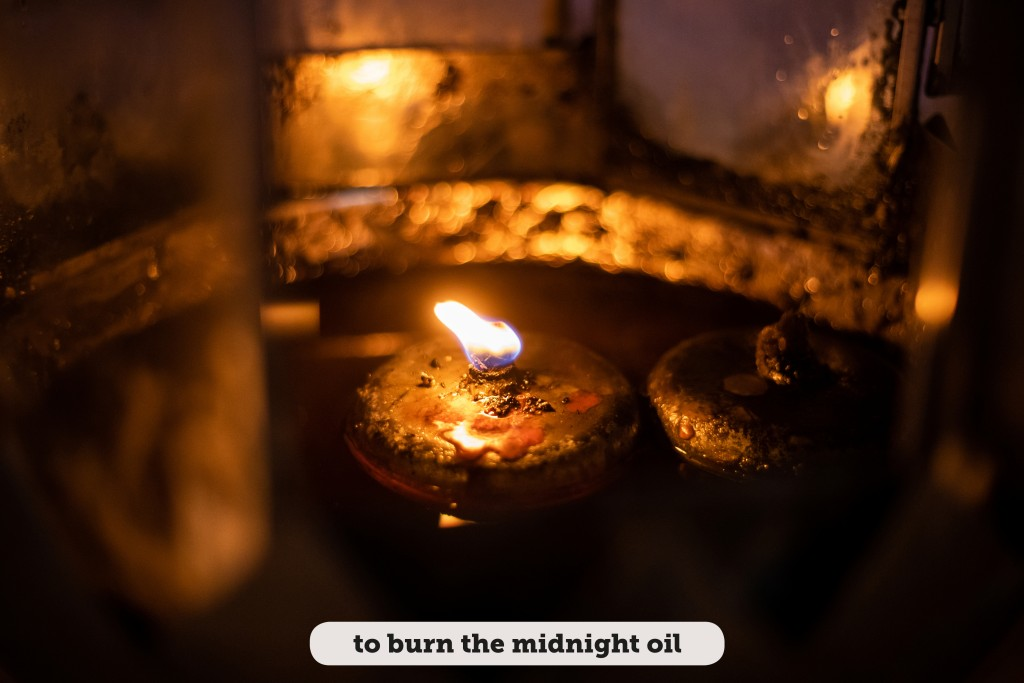 Idioms: To burn the midnight oil