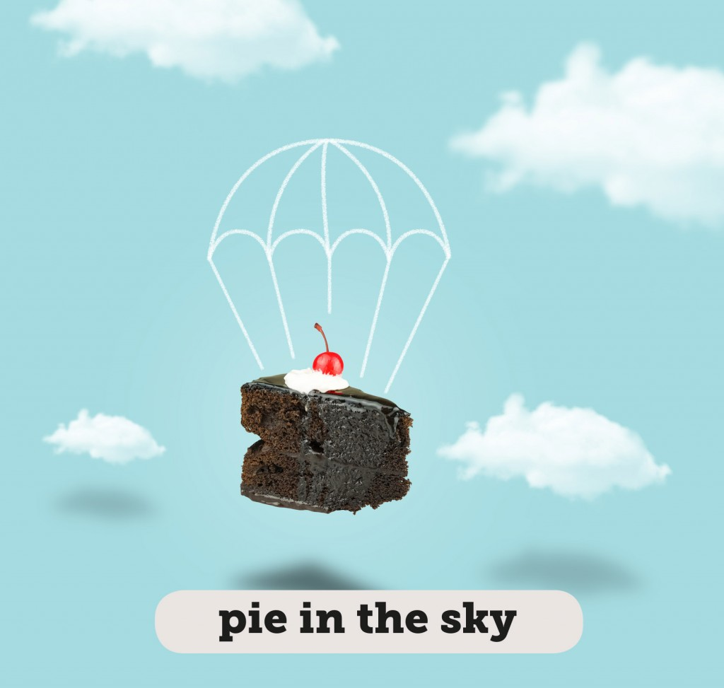 IDIOMS: PIE IN THE SKY