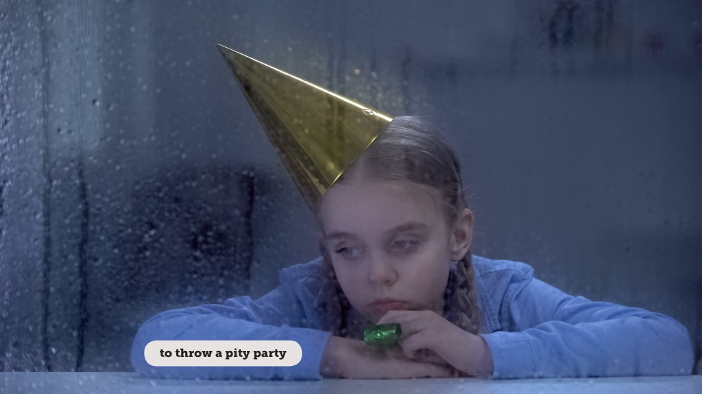 IDIOMS: TO THROW A PITY PARTY